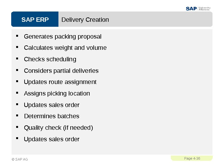 SAP ERPPage 4 - 36 © SAP AG Delivery Creation Generates packing proposal Calculates weight and