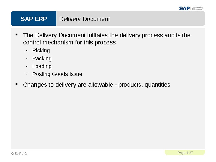 SAP ERPPage 4 - 37 © SAP AG Delivery Document The Delivery Document initiates the delivery