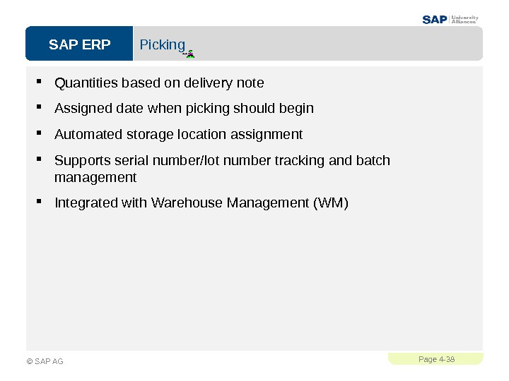 SAP ERPPage 4 - 38 © SAP AG Picking Quantities based on delivery note Assigned date