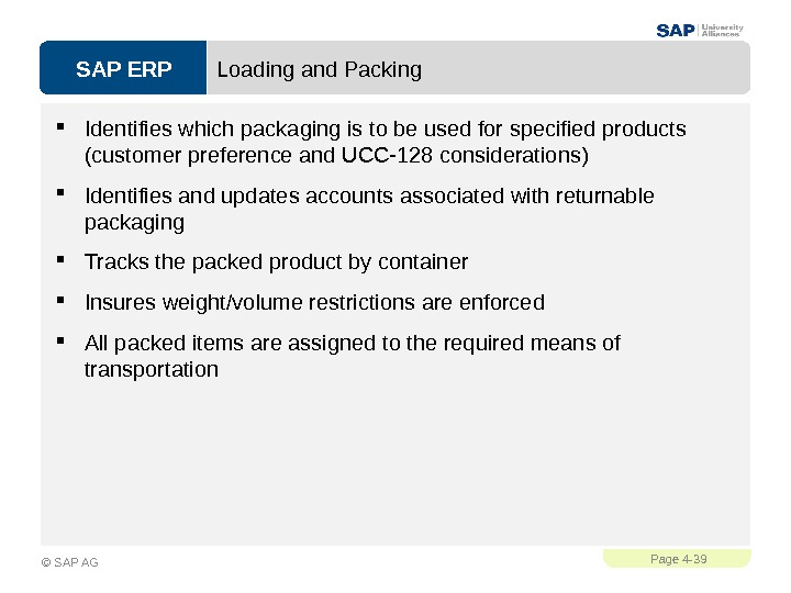 SAP ERPPage 4 - 39 © SAP AG Loading and Packing Identifies which packaging is to