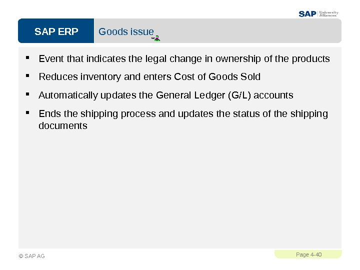 SAP ERPPage 4 - 40 © SAP AG Goods issue Event that indicates the legal change