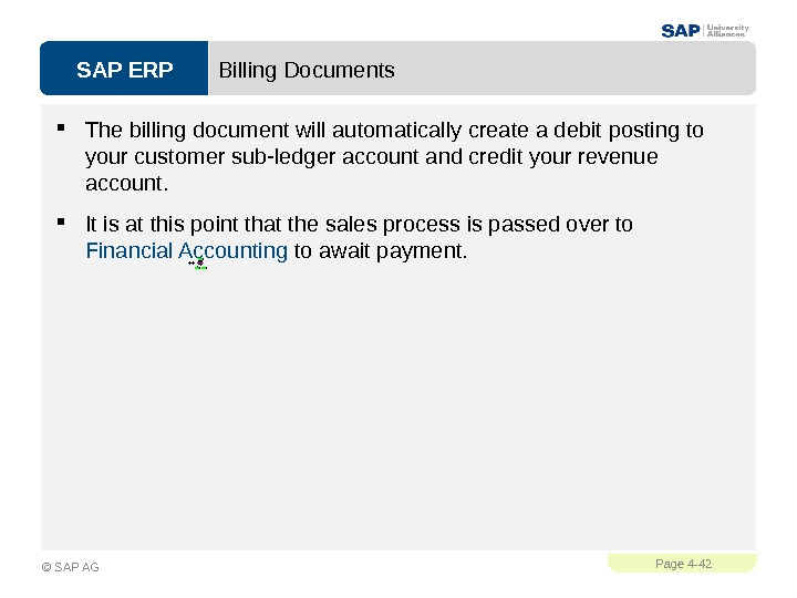 SAP ERPPage 4 - 42 © SAP AG Billing Documents The billing document will automatically create