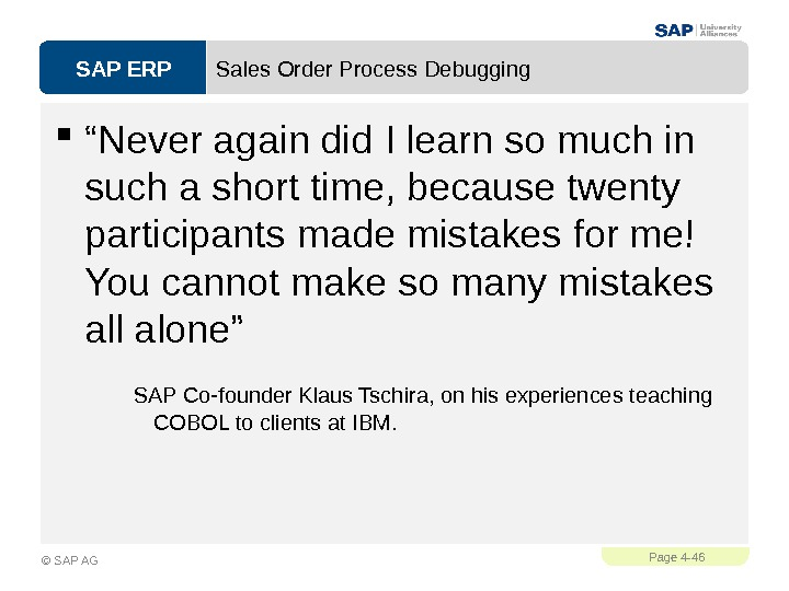 "SAP ERPPage 4 - 46 © SAP AG Sales Order Process Debugging "" Never again did"