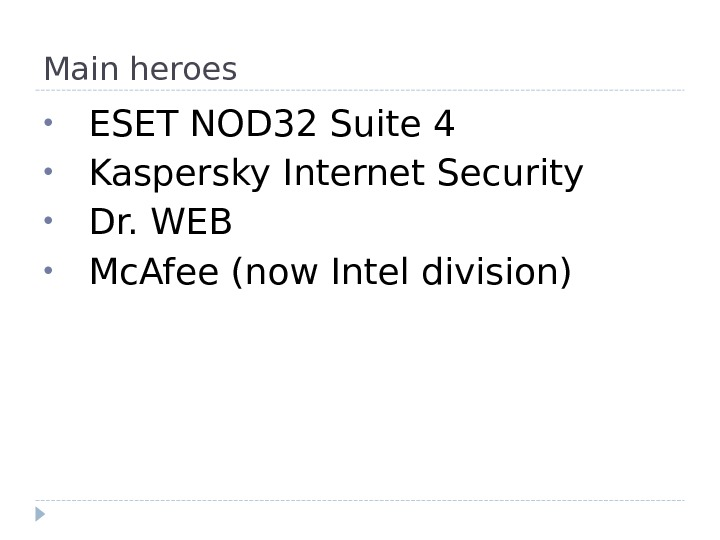 Main heroes • ESET NOD 32 Suite 4 • Kaspersky Internet Security • Dr. WEB •