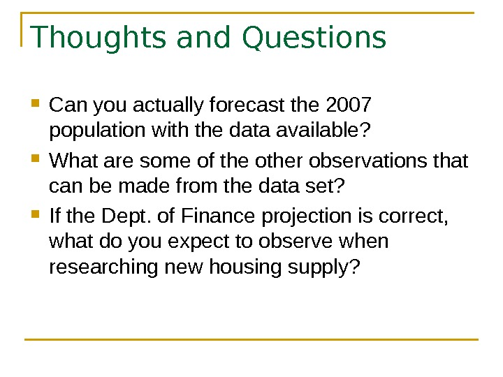 Thoughts and Questions Can you actually forecast the 2007 population with the data available?  What
