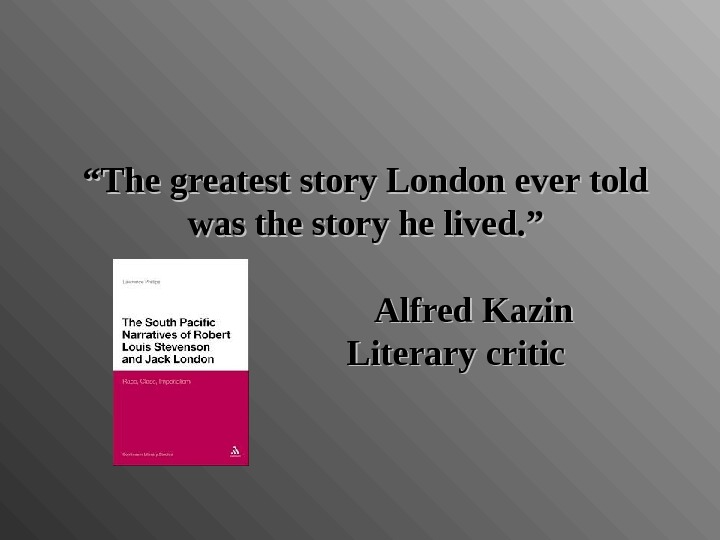 """"" The greatest story London ever told was the story he lived. """