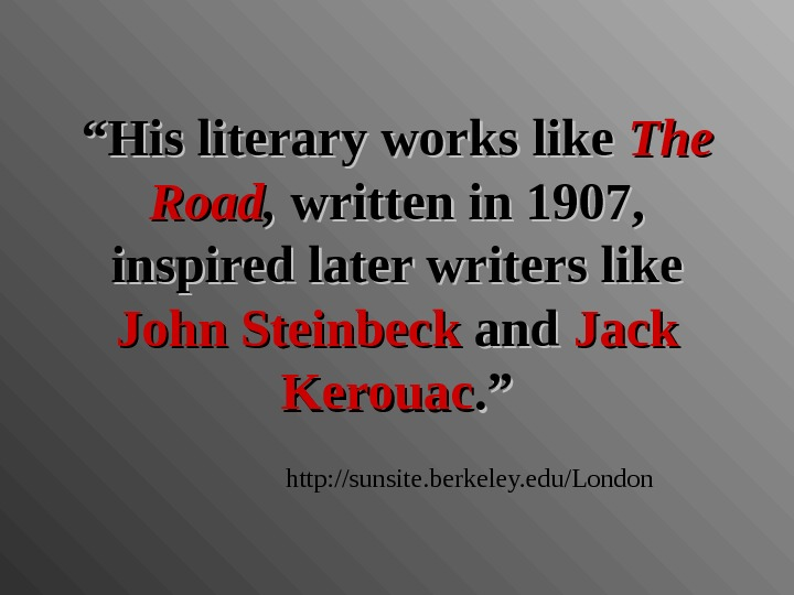 """"" His literary works like The  Road , ,  written in 1907,  inspired"