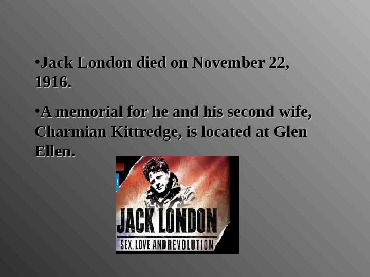 • Jack London died on November 22,  1916.  • A memorial for he