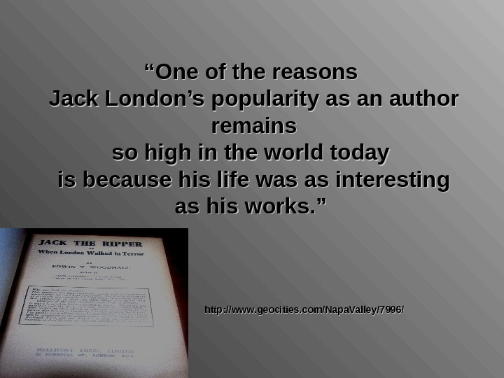 """"" One of the reasons Jack London's popularity as an author remains so high in the"