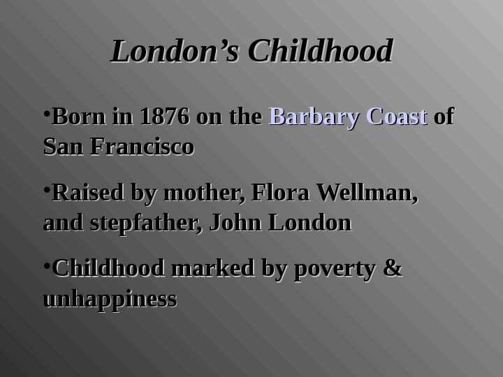 London's Childhood • Born in 1876 on the Barbary Coast  of of San Francisco •