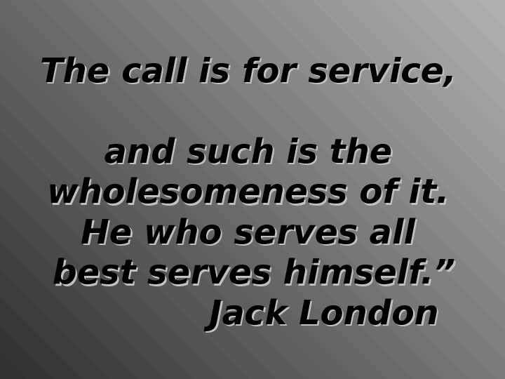 The call is for service,  and such is the wholesomeness of it. He who serves
