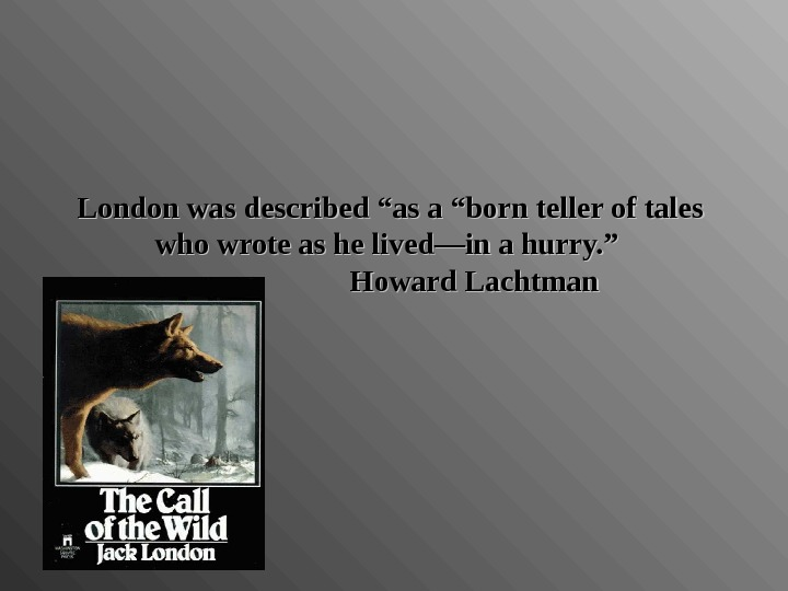 "London was described ""as a ""born teller of tales who wrote as he lived—in a hurry."