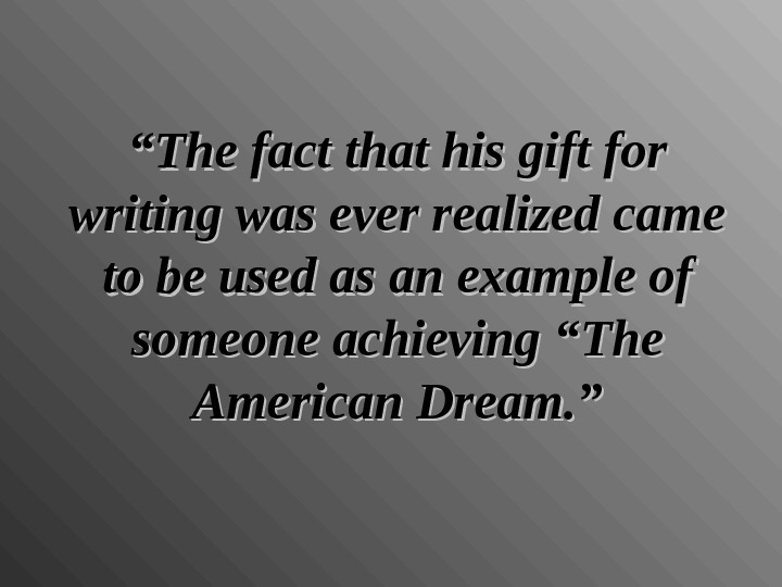 """"" The fact that his gift for writing was ever realized came to be used as"