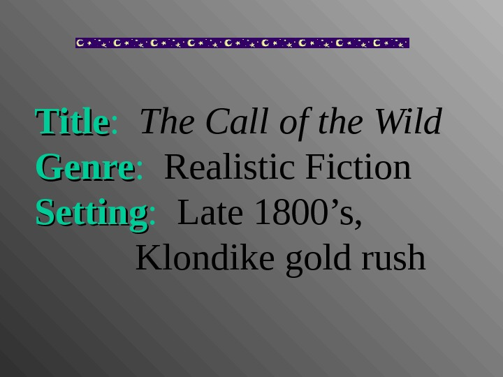 Title : The Call of the Wild Genre :  Realistic Fiction Setting :  Late