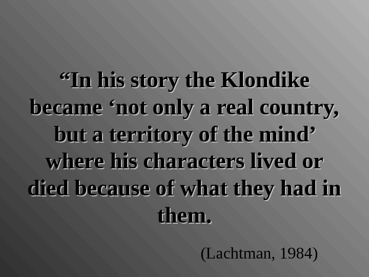 """"" In his story the Klondike became 'not only a real country,  but a territory"