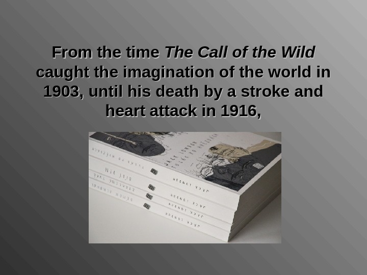 From the time The Call of the Wild  caught the imagination of the world in