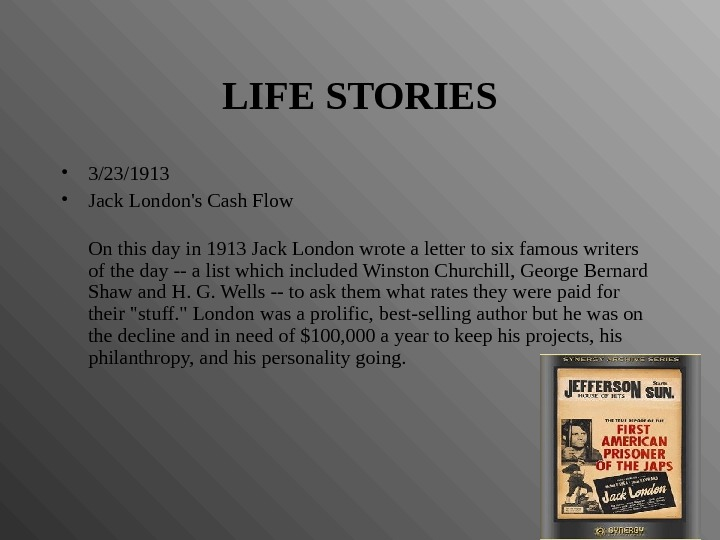 LIFE STORIES • 3/23/1913 • Jack London's Cash Flow  On this day in 1913 Jack