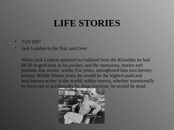 LIFE STORIES • 7/25/1897 • Jack London to the Top, and Over  When Jack London