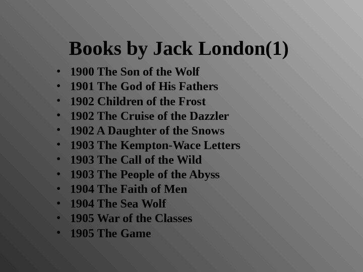 Books by Jack London(1)  • 1900 The Son of the Wolf • 1901 The God