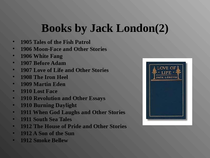 Books by Jack London(2) • 1905 Tales of the Fish Patrol • 1906 Moon-Face and Other