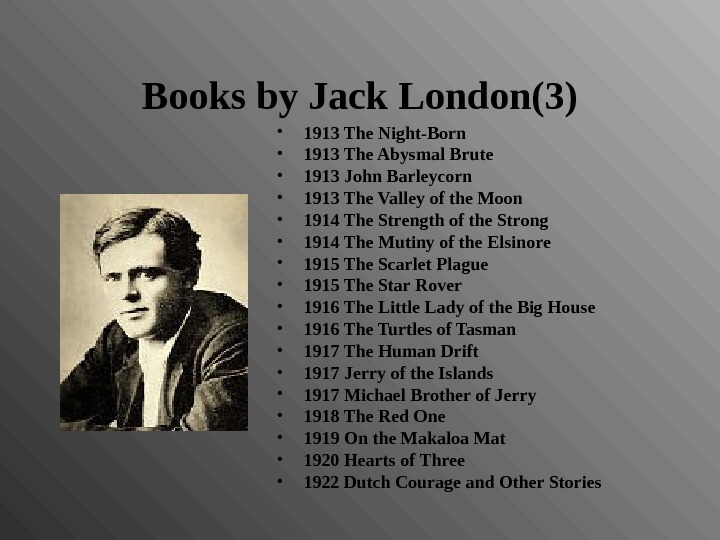 Books by Jack London(3) • 1913 The Night-Born • 1913 The Abysmal Brute • 1913 John