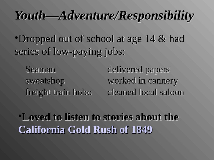 Youth—Adventure/Responsibility • Dropped out of school at age 14 & had series of low-paying jobs: Seaman
