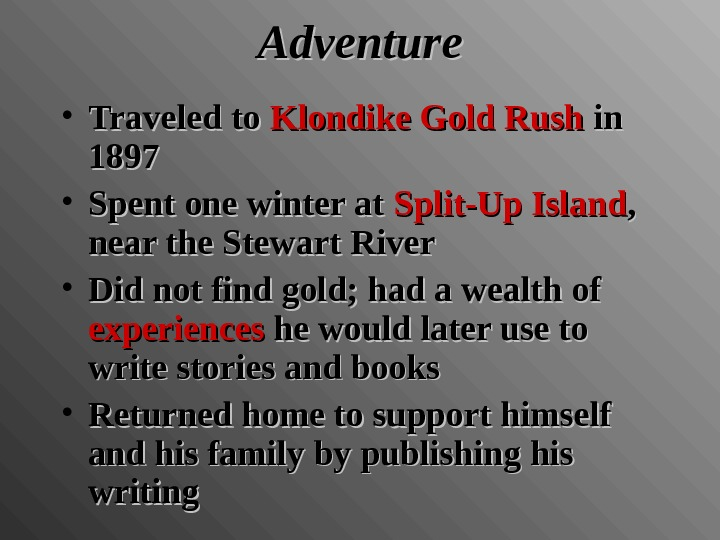 Adventure • Traveled to Klondike Gold Rush in in 1897 • Spent one winter at Split-Up