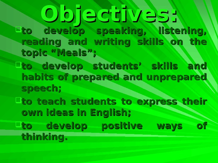 Objectives:  to develop speaking,  listening,  reading and writing skills on the