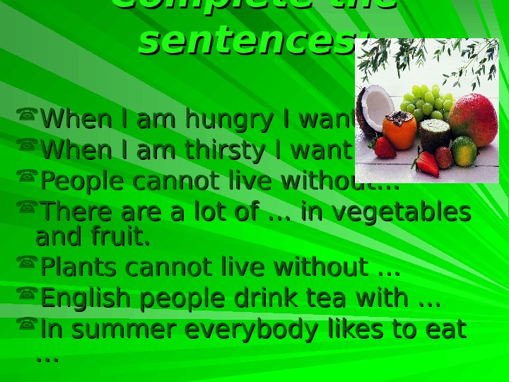 Complete the sentences:  When I am hungry I want to… When I am