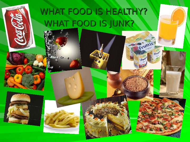 WHAT FOOD IS HEALTHY?  WHAT FOOD IS JUNK?