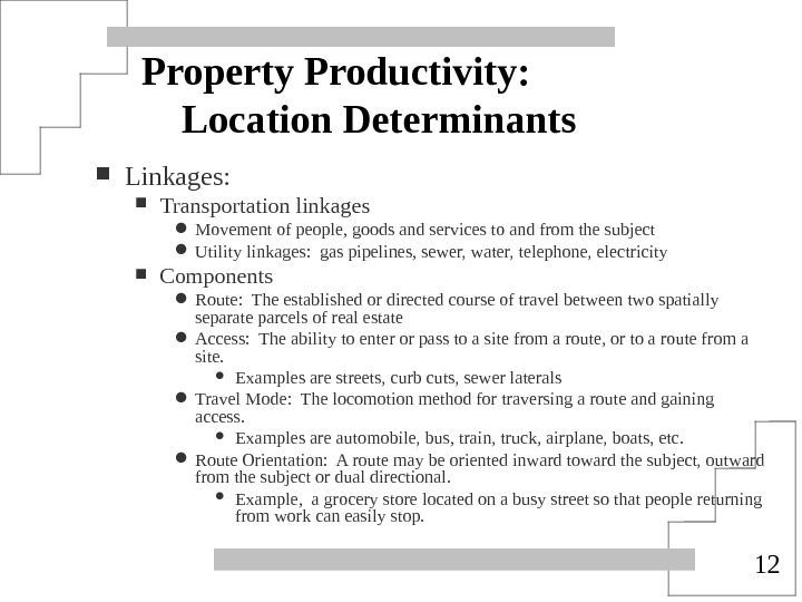 12 Property Productivity: Location Determinants Linkages:  Transportation linkages Movement of people, goods and services to