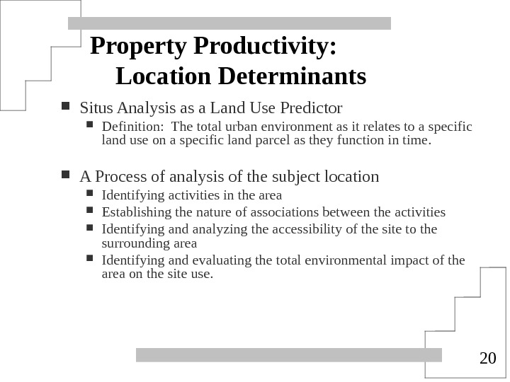 20 Property Productivity: Location Determinants Situs Analysis as a Land Use Predictor Definition:  The total