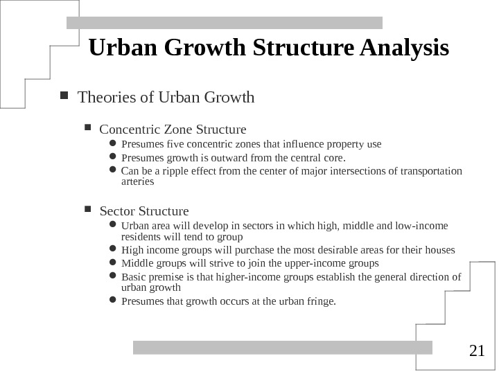 21 Urban Growth Structure Analysis Theories of Urban Growth Concentric Zone Structure Presumes five concentric zones
