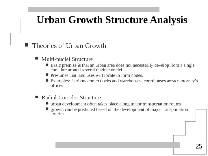 25 Urban Growth Structure Analysis Theories of Urban Growth Multi-nuclei Structure Basic premise is that an