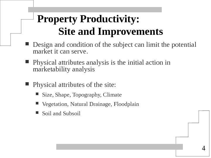 4 Property Productivity: Site and Improvements Design and condition of the subject can limit the potential