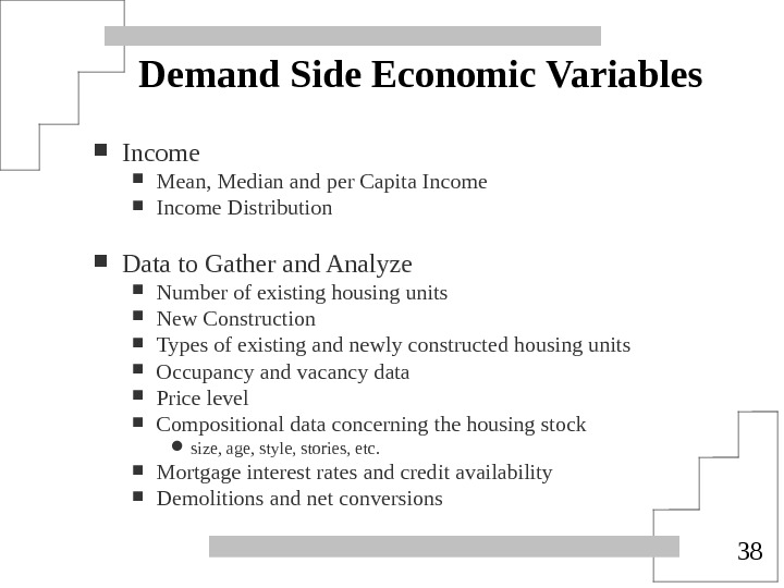 38 Demand Side Economic Variables Income Mean, Median and per Capita Income Distribution Data to Gather