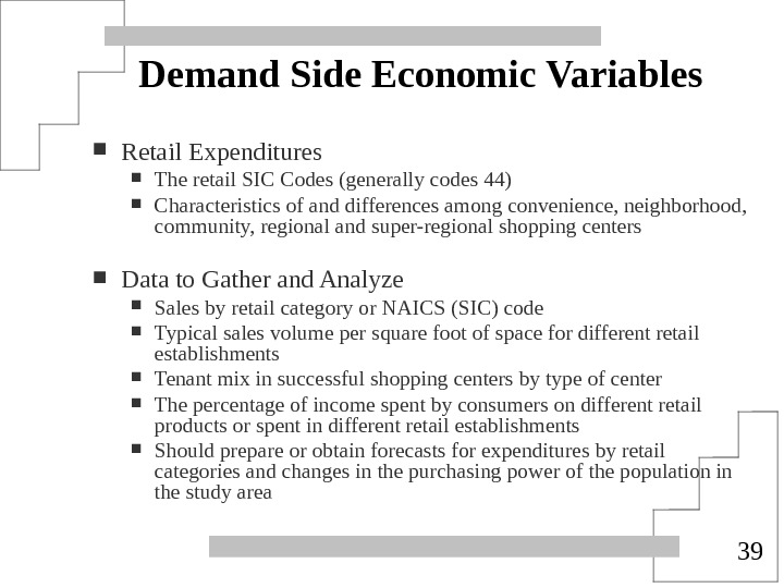 39 Demand Side Economic Variables Retail Expenditures The retail SIC Codes (generally codes 44) Characteristics of