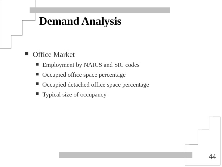 44 Demand Analysis Office Market Employment by NAICS and SIC codes Occupied office space percentage Occupied