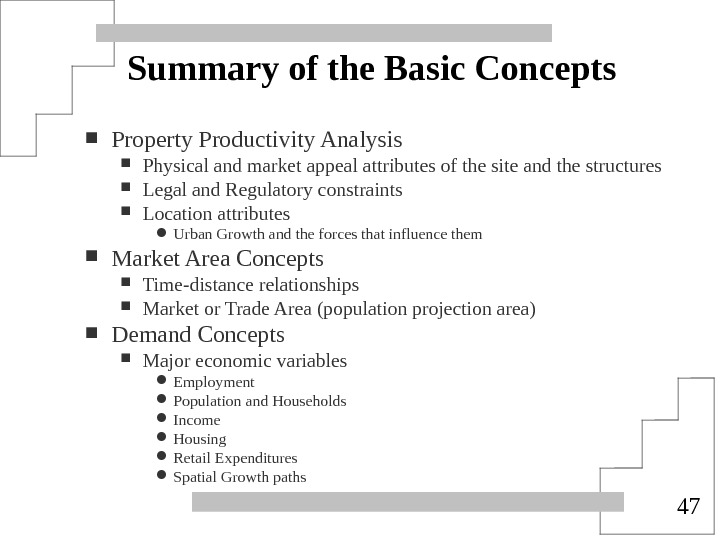 47 Summary of the Basic Concepts Property Productivity Analysis Physical and market appeal attributes of the