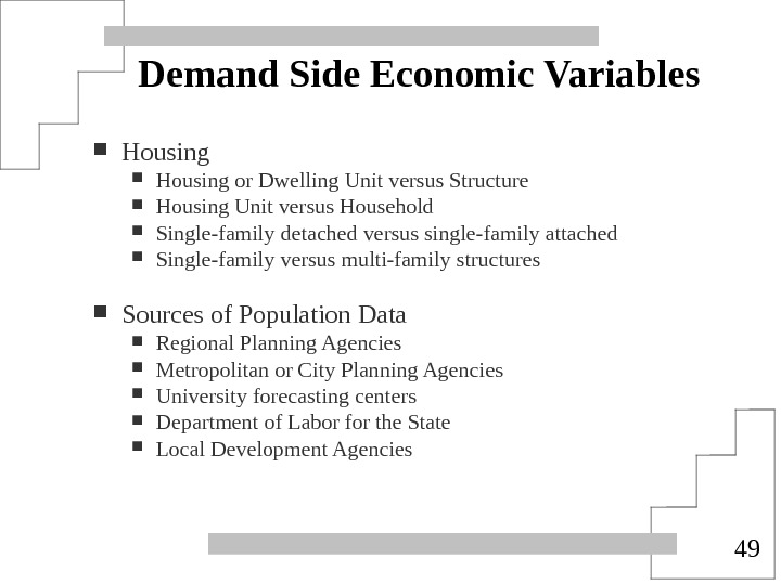 49 Demand Side Economic Variables Housing or Dwelling Unit versus Structure Housing Unit versus Household Single-family