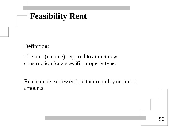 50 Feasibility Rent Definition: The rent (income) required to attract new construction for a specific property