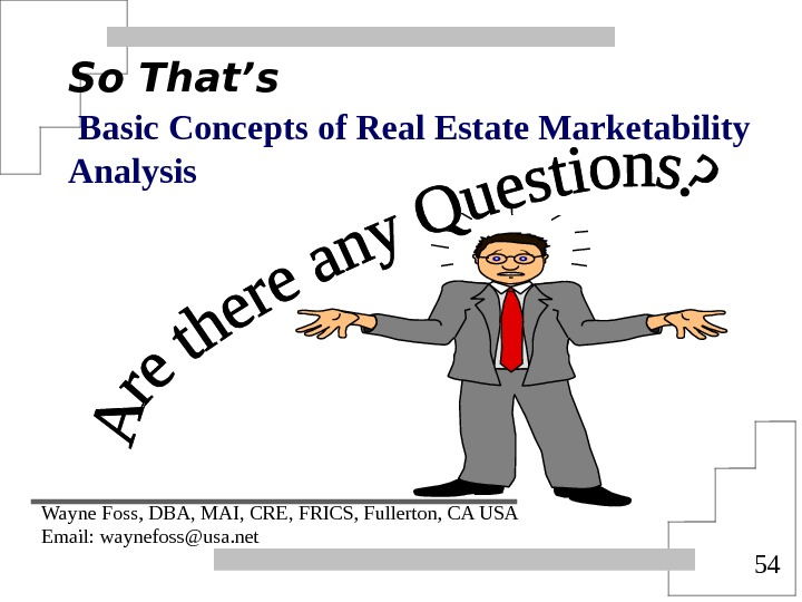 54 So That's  Basic Concepts of Real Estate Marketability Analysis Wayne Foss, DBA, MAI, CRE,