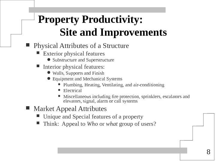 8 Property Productivity: Site and Improvements Physical Attributes of a Structure Exterior physical features Substructure and