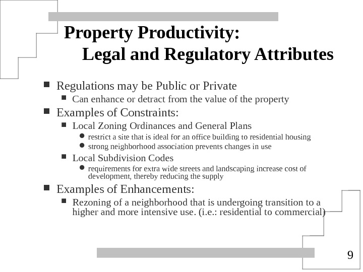 9 Property Productivity: Legal and Regulatory Attributes Regulations may be Public or Private Can enhance or