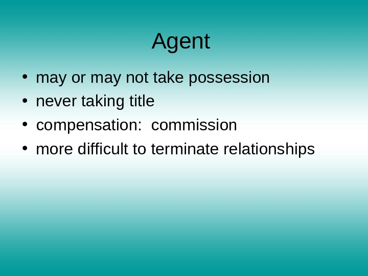 Agent  • may or may not take possession • never taking title • compensation: