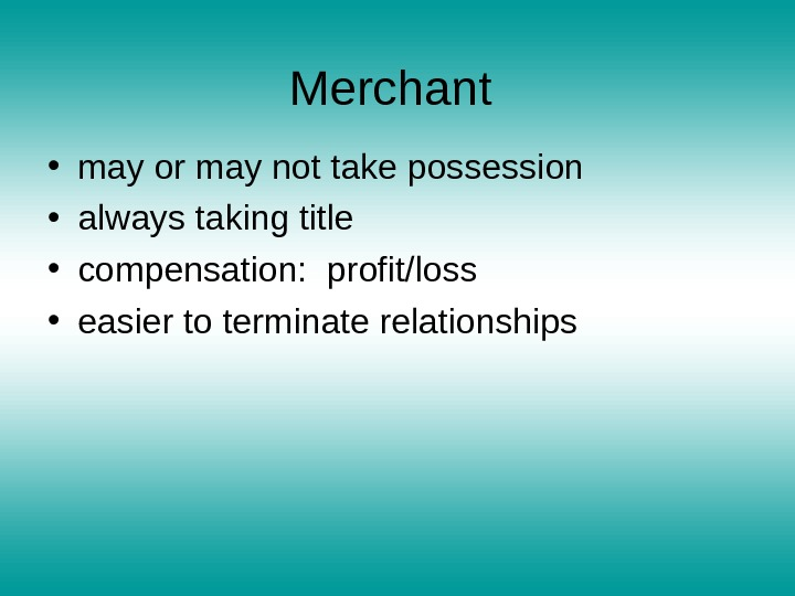 Merchant  • may or may not take possession • always taking title • compensation:
