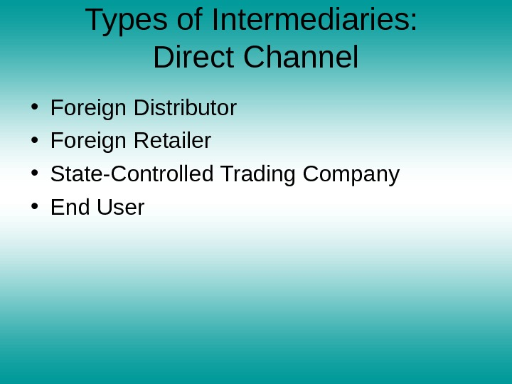 Types of Intermediaries:  Direct Channel • Foreign Distributor • Foreign Retailer • State-Controlled Trading Company