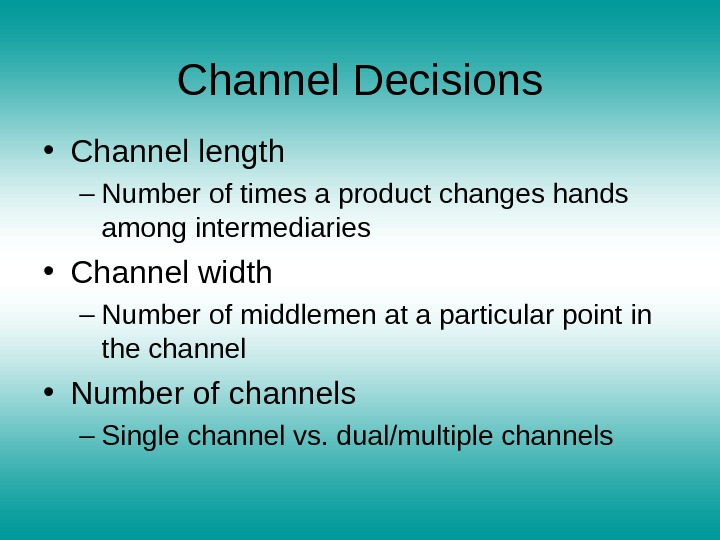 Channel Decisions • Channel length – Number of times a product changes hands among intermediaries •