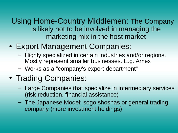 Using Home-Country Middlemen:  The Company is likely not to be involved in managing the marketing
