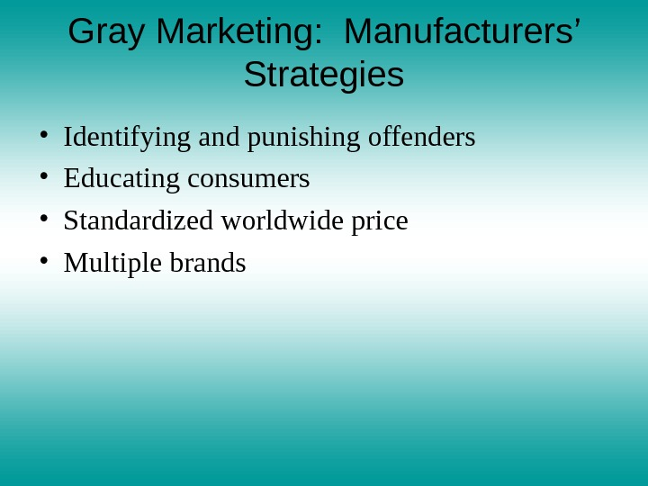 Gray Marketing:  Manufacturers' Strategies • Identifying and punishing offenders • Educating consumers • Standardized worldwide